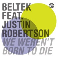We Weren't Born to Die — Beltek, Justin Robertson