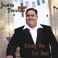 Before You Say Amen — Justin Trevino