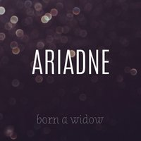 Born a Widow — Ariadne