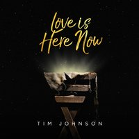 Love Is Here Now — Tim Johnson