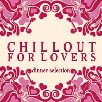 Chillout for Lovers: Dinner Selection — сборник