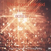 The Singers Unlimited With Bob Mcconnell & The Boss Brass — The Singers Unlimited, Rob McConnell & The Boss Brass