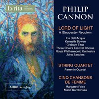 Philip Cannon: Lord of Light — Royal Philharmonic Orchestra, Parrenin Quartet, John Sanders, Philip Cannon, Three Cathedral Choirs Festival Chorus