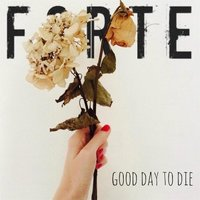 Good Day to Die — Forte
