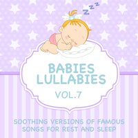 Babies Lullabies - Soothing Versions of Famous Songs for Rest and Sleep, Vol. 7 — Judson Mancebo