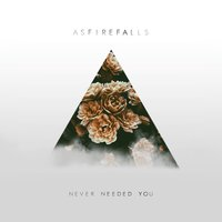 Never Needed You — Asfirefalls