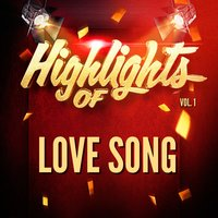Highlights of Love Song, Vol. 1 — Love Song