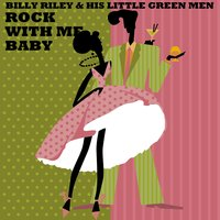 Rock with Me Baby — Billy Riley & His Little Green Men