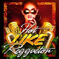 Hot Like Reggaeton — Reggaeton Street Band, Reggaeton Group, Fiesta Reggaeton Dj