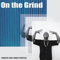 On the Grind — Vince Staples, Traffic