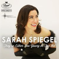 They're Either Too Young or Too Old — Sarah Spiegel