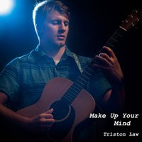 Make up Your Mind — Triston Law