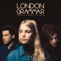 Truth Is a Beautiful Thing — London Grammar