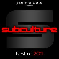 John O'Callaghan presents Subculture - Best Of 2011 — сборник