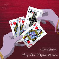 Why You Playin' games? — Whatisdoms