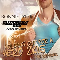 Holding out for a Hero 2K15 — Bonnie Tyler & Blutonium Boy feat. Van Snyder