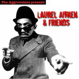 Laurel Aitken & Friends — Laurel Aitken