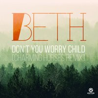 Don't You Worry Child — Beth