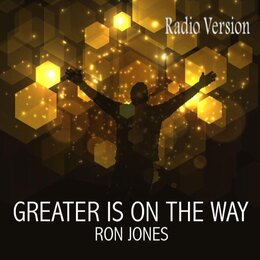 Greater Is on the Way — Ron Jones