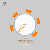 It's Our Future - Remixes — AWeX