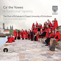 Ca' the Yowes - A Traditional Tapestry — Various Composers, Tom Wilkinson, St Salvator's Chapel Choir