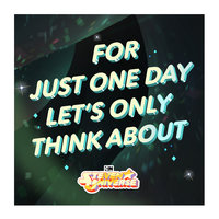 "For Just One Day Let's Only Think About (Love) [From ""Steven Universe""] — Steven Universe, Zach Callison, Deedee Magno Hall, Tom Scharpling, Michaela Dietz, Shelby Rabara"