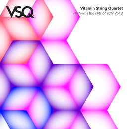 VSQ Performs the Hits of 2017 Vol. 2 — Vitamin String Quartet