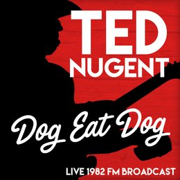Dog Eat Dog - Live 1982 FM Broadcast — Ted Nugent
