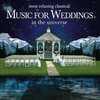 The Most Relaxing Classical Music for Weddings In the Universe — сборник