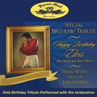 Happy Birthday Elvis (Wish You Were Here) — Perry White & The Jordanaires