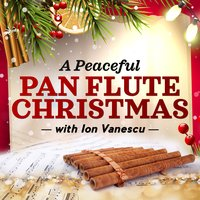 A Peaceful Pan Flute Christmas with Ion Vanescu — Ion Vanescu