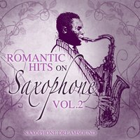 Romantic Hits on Saxophone, Vol. 2 — Saxophone Dreamsound