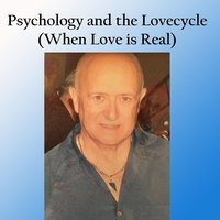 Psychology and the Lovecycle (When Love is Real) — Dr. Les Barbanell