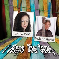 I Hope You Stay — Jolina Carl & David Lee Howard