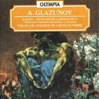 Glazunov: Les Ruses de L`Amour, Op. 61; The Sea, Op. 28 & March on a Russian Theme, Op. 76 — Александр Константинович Глазунов, USSR Radio Symphony Orchestra, Anatoly Maltsev, The USSR Ministry of Defence Orchestra, Algis Ziuraitis, Gennadi Provatorov