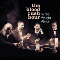 Who Folds First — The Blood Rush Hour