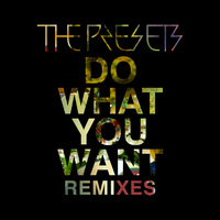 Do What You Want — The Presets