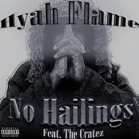No Hailings — The Cratez, Hyah Flame