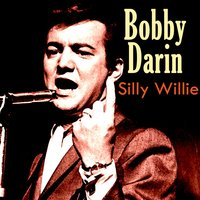 Silly Willie — Bobby Darin
