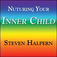 Nurturing Your Inner Child - With Subliminal Affirmations — Steven Halpern