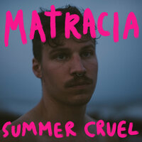 Summer Cruel — Matracia