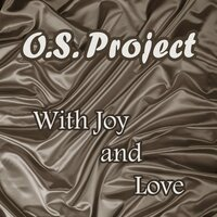 With Joy and Love — O.S. Project