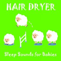 Hair Dryer — Baby Sleep Music & Sounds Library