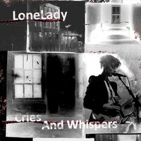 Cries and Whispers — Lonelady