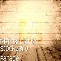 Stockyard Parade — Tim Sheppard, Mark Cline