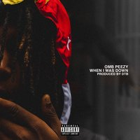 When I Was Down — OMB Peezy