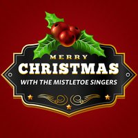 Merry Christmas with the Mistletoe Singers — Mistletoe Singers