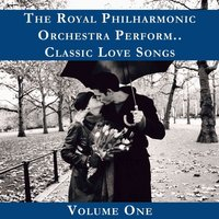 The Royal Philharmonic Orchestra Plays Classic Love Songs, Vol. 1 — Royal Philharmonic Orchestra