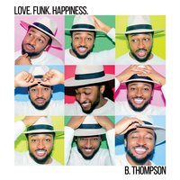 Love. Funk. Happiness. — B.Thompson