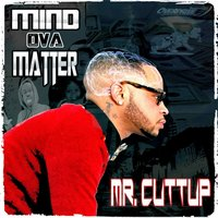Mind Ova Matter — Mr. Cuttup